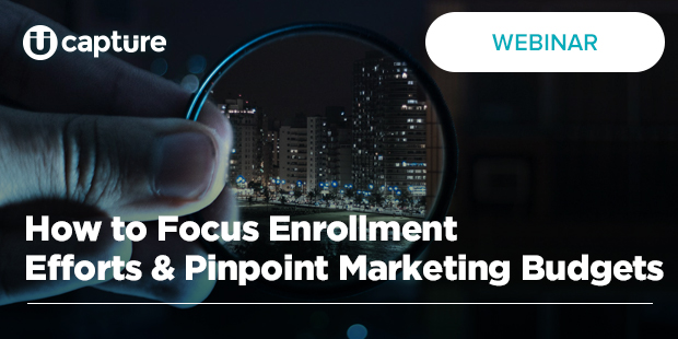 How to Focus Enrollment Efforts & Pinpoint Marketing Budgets